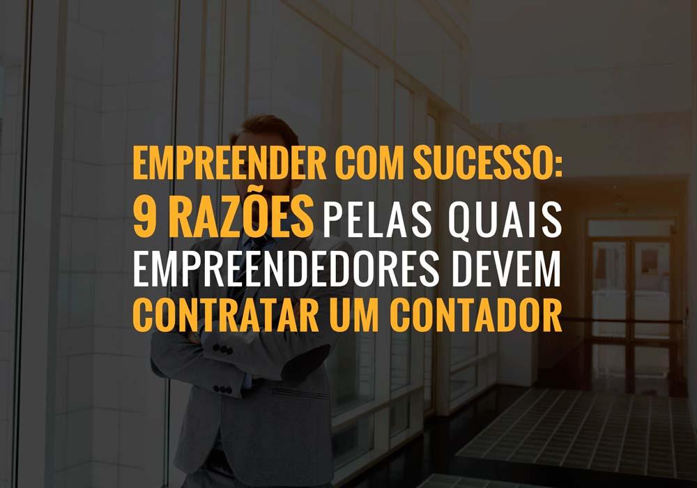 Empreender Com Sucesso 9 Razoes Pelas Quais Empreendedores Devem Contratar Um Contador
